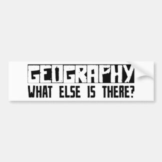 Geography What Else Is There? Bumper Sticker