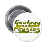 Geología y la física pin redondo de 2 pulgadas