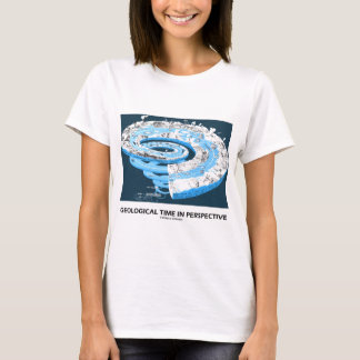 Geological Time In Perspective (Earth's History) T-Shirt