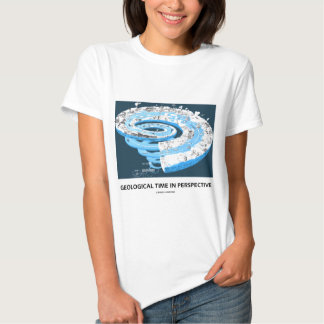 Geological Time In Perspective (Geological Age) T Shirt