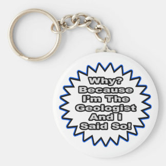 Geologist...Because I Said So Basic Round Button Keychain