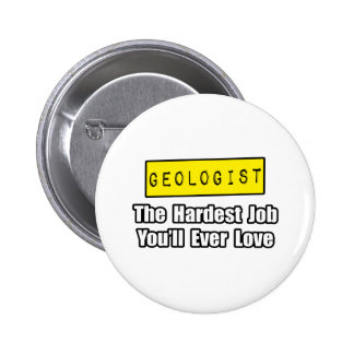 Geologist...Hardest Job You'll Ever Love 2 Inch Round Button