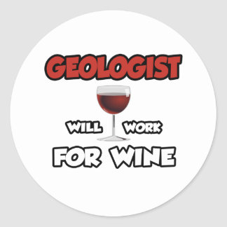 Geologist ... Will Work For Wine Classic Round Sticker