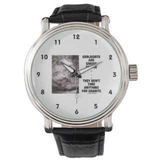 Geologists Are Gneiss People Don't Take Granite Wrist Watch