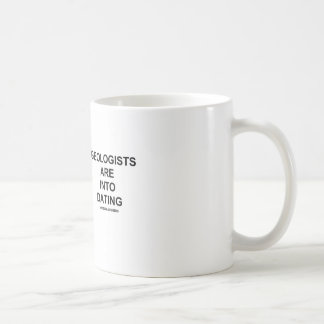 Geologists Are Into Dating (Geological Humor) Classic White Coffee Mug