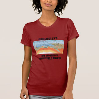 Geologists Are Seduced By Subduction & Orogeny T-Shirt