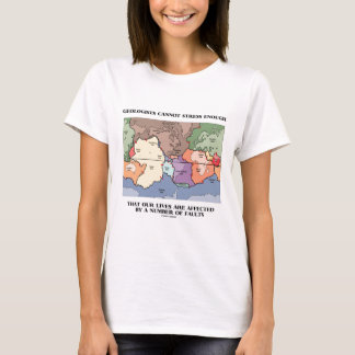 Geologists Cannot Stress Enough Our Lives Faults T-Shirt