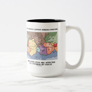 Geologists Cannot Stress Enough Our Lives Faults Two-Tone Coffee Mug
