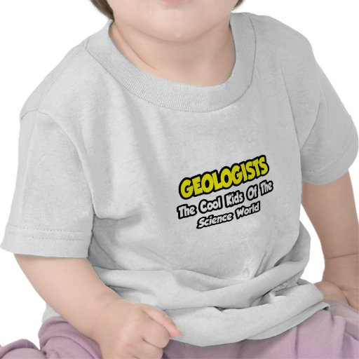 Geologists...Cool Kids of Science World Tee Shirts