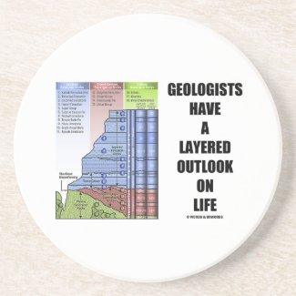 Geologists Have A Layered Outlook On Life (Humor) Beverage Coaster