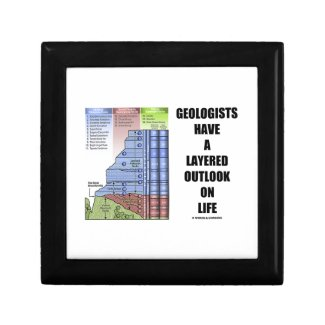 Geologists Have A Layered Outlook On Life (Humor) Keepsake Box