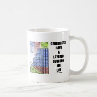 Geologists Have A Layered Outlook On Life (Humor) Classic White Coffee Mug
