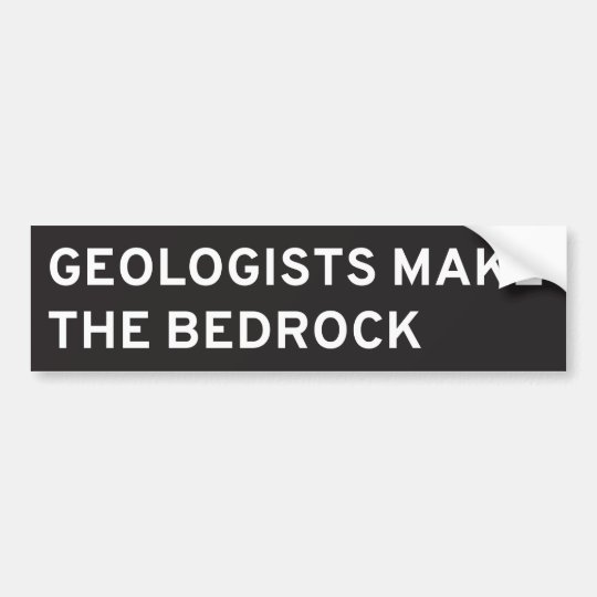 Geologists make the bedrock bumper sticker