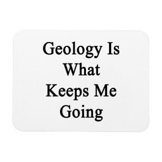 Geology Is What Keeps Me Going Rectangular Magnet
