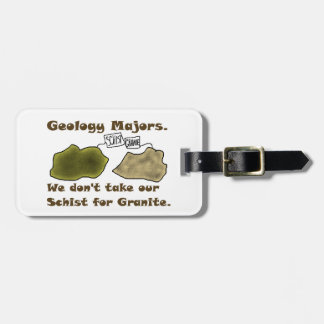 Geology Majors Don't Take Our Schist For Granite. Tag For Luggage
