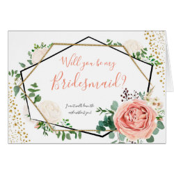 Geometric Floral Will you be my Bridesmaid Card