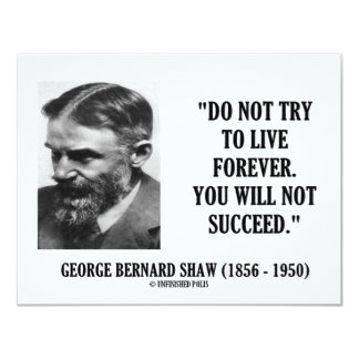George B. Shaw Do Not Live Forever Not Succeed Card