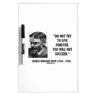 George B. Shaw Do Not Live Forever Not Succeed Dry-Erase Whiteboards