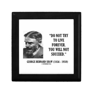 George B. Shaw Do Not Live Forever Not Succeed Keepsake Box