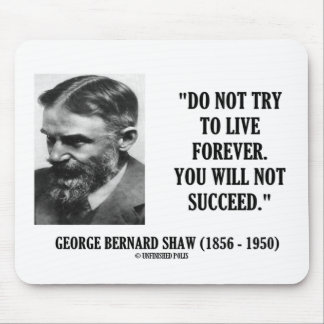 George B. Shaw Do Not Live Forever Not Succeed Mouse Pad