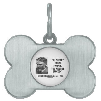 George B. Shaw Do Not Live Forever Not Succeed Pet ID Tag
