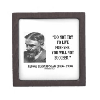 George B. Shaw Do Not Live Forever Not Succeed Premium Gift Boxes