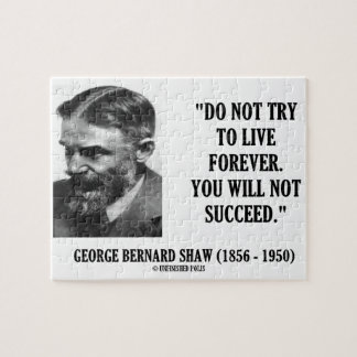 George B. Shaw Do Not Live Forever Not Succeed Puzzles