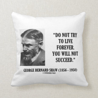 George B. Shaw Do Not Live Forever Not Succeed Throw Pillow