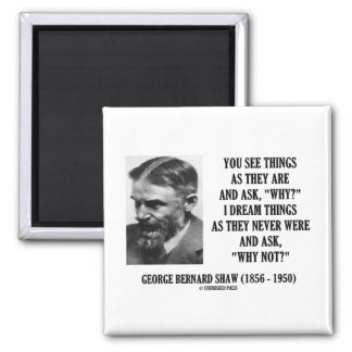 George B. Shaw Dream Things Never Were Why Not? Fridge Magnet