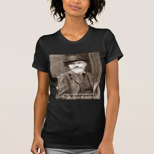 """George B Shaw """"Family/Heaven"""" Wisdom Quote Gifts T-shirts"""