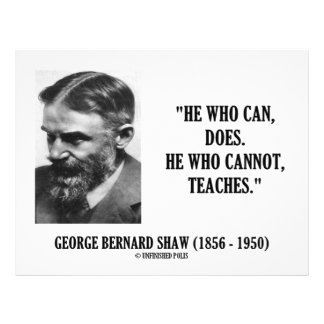 """George B. Shaw He Who Can Does Does Not Teaches 8.5"""" X 11"""" Flyer"""