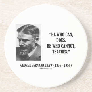 George B. Shaw He Who Can Does Does Not Teaches Drink Coaster