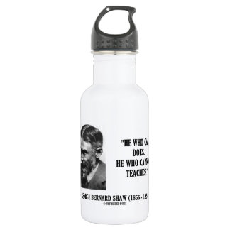 George B. Shaw He Who Can Does Does Not Teaches Water Bottle