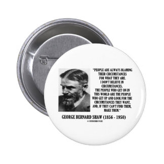 George B. Shaw I Don't Believe In Circumstances Pinback Button