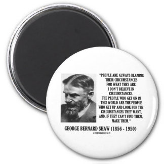 George B. Shaw I Don't Believe In Circumstances Magnet