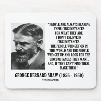 George B. Shaw I Don't Believe In Circumstances Mouse Pad
