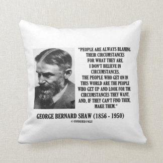 George B. Shaw I Don't Believe In Circumstances Throw Pillow