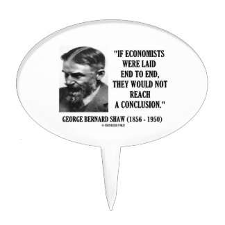 George B. Shaw If Economists Laid Not Conclusion Cake Topper