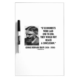 George B. Shaw If Economists Laid Not Conclusion Dry-Erase Board
