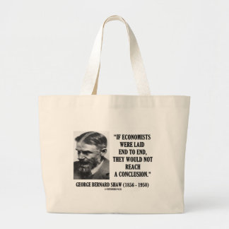 George B. Shaw If Economists Laid Not Conclusion Large Tote Bag
