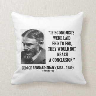 George B. Shaw If Economists Laid Not Conclusion Throw Pillow