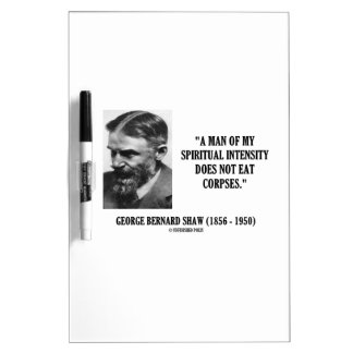 George B. Shaw Spiritual Intensity Not Eat Corpses Dry-Erase Boards