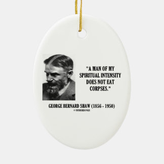 George B. Shaw Spiritual Intensity Not Eat Corpses Christmas Ornaments