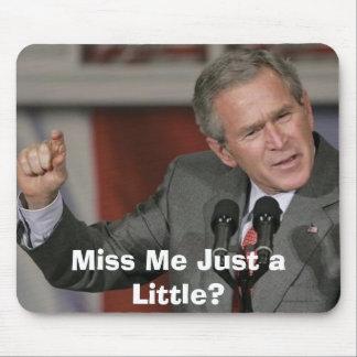 George Bush/Miss Me A Little? Mouse Pad