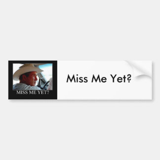 George Bush/Miss Me Yet? Bumper Sticker