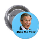 George Bush:  Miss Me Yet? Pinback Buttons