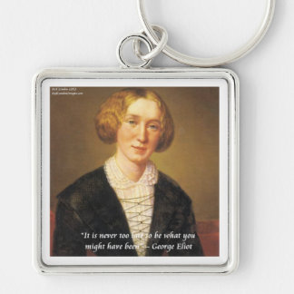"""George Eliot """"Never Too Late"""" Quote Keychain"""