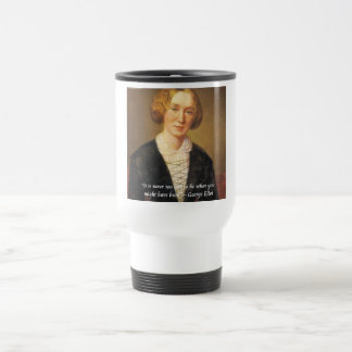 "George Eliot ""Never Too Late"" Quote Travel Mug"