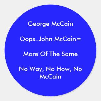 George McCainOops..John McCain=More Of The Same... Classic Round Sticker