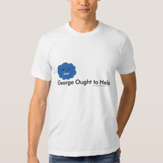 George Ought To Help Shirt